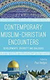 img - for Contemporary Muslim-Christian Encounters: Developments, Diversity and Dialogues book / textbook / text book