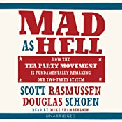Mad As Hell: How the Tea Party Movement Is Fundamentally Remaking Our Two-Party System | [Scott Rasmussen, Doug Schoen]