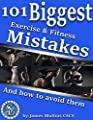 101 Biggest Exercise & Fitness Mistakes: and how to avoid them