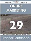 Online Marketing 29 Success Secrets: - 29 Most Asked Questions On Online Marketing - What You Need To Know