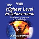 The Highest Level of Enlightenment: Tap the Database of Consciousness for Total Self-Realization  by David Hawkins Narrated by David Hawkins
