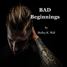 BAD Beginnings (       UNABRIDGED) by Shelly Wall Narrated by Michael Pauley