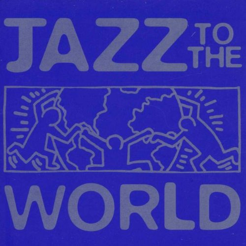 Jazz to the World by Various Artists, Herb Alpert, Stanley Clark, Herbie Hancock and John McLaughlin