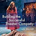 Building the Successful Theater Company: Second Edition (       UNABRIDGED) by Lisa Mulcahy Narrated by Eliza Foss