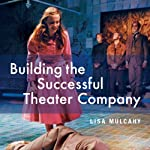 Building the Successful Theater Company: Second Edition | Lisa Mulcahy