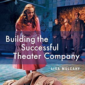 Building the Successful Theater Company: Second Edition | [Lisa Mulcahy]