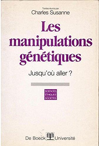 Les Manipulations génétiques, jusqu'où aller?