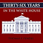 Thirty-Six Years in the White House Hörbuch von Thomas F. Pendel Gesprochen von: Brian V. Hunt