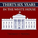 Thirty-Six Years in the White House | Thomas F. Pendel