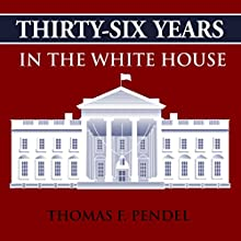 Thirty-Six Years in the White House Audiobook by Thomas F. Pendel Narrated by Brian V. Hunt