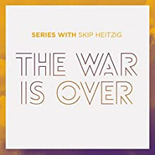 The War Is Over  by Skip Heitzig Narrated by Skip Heitzig