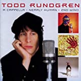A Cappella & Nearly Human & Second Wind Todd Rundgren