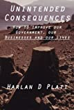 Unintended Consequences: How to Improve our Government, our Businesses, and our Lives