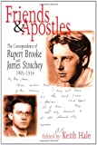 Keith Hale Friends and Apostles: The Correspondence of Rupert Brooke and James Strachey, 1905-14