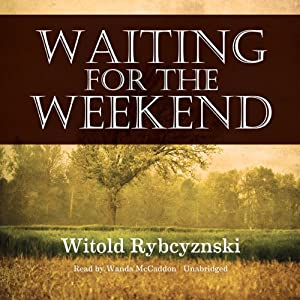 Waiting for the Weekend | [Witold Rybczynski]