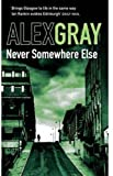 Alex Gray Never Somewhere Else (DCI Lorimer)