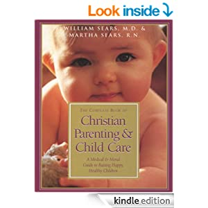 The Complete Book of Christian Parenting & Child Care: A Medical and Moral Guide to Raising Happy Healthy
