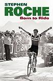 Born To Ride Stephen Roche