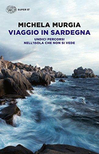Viaggio in Sardegna: Undici percorsi nell'isola che non si vede (Super ET)