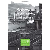 Bolsover: Castle, Town and Collieryby Philip Riden