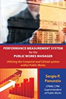 Performance Measurement System for the Public Works Manager: Utilizing the Compstat and Citistat system within Public Works