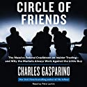 Circle of Friends: The Massive Federal Crackdown on Inside Trading - and Why the Markets Always Work Against the Little Guy (       UNABRIDGED) by Charles Gasparino Narrated by Pete Larkin