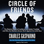 Circle of Friends: The Massive Federal Crackdown on Inside Trading - and Why the Markets Always Work Against the Little Guy | [Charles Gasparino]
