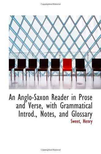 An Anglo-Saxon Reader in Prose and Verse, with Grammatical Introd., Notes, and Glossary