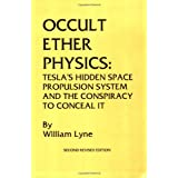 Occult Ether Physics: Tesla's Hidden Space Propulsion Systems and the Conspiracy to Conceal Itby William Lyne