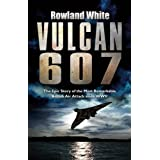 Vulcan 607: The Most Ambitious British Bombing Raid Since the Dambusters ~ Rowland White