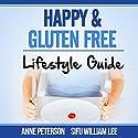 Happy & Gluten-Free: Lifestyle Guide: Fast Track to Happy Gluten-Free Life & Healing of Gluten Intolerance Audiobook by William Lee, Anne Peterson Narrated by Birgitta Bernhard