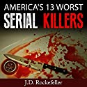 America's 13 Worst Serial Killers Audiobook by J.D. Rockefeller Narrated by Dave Wright