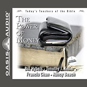The Power of Money: Today's Best Teachers of the Bible, Volume 3 | [Bill Hybels, Timothy Keller, Francis Chan, Nancy Beach]