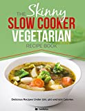 The Skinny Slow Cooker Vegetarian Recipe Book: 40 Meat Free Recipes Under 200, 300 And 400 Calories (English Edition)
