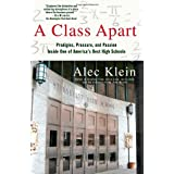 A Class Apart: Prodigies, Pressure, and Passion Inside One of America's Best High Schools ~ Alec Klein