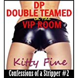 DP Double Teamed in the VIP Room - Erotica Sex Confessions of a Stripper #2 ~ Kitty Fine