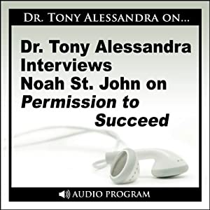 Dr. Tony Alessandra Interviews Noah St. John on Permission to Succeed | [Noah St. John]