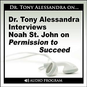Dr. Tony Alessandra Interviews Noah St. John on Permission to Succeed | [Noah St. John]