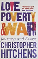 Love, Poverty and War: Journeys and Essays