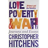 Love, Poverty and War: Journeys and Essaysby Christopher Hitchens
