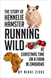 The Story of Hennelie Hamster RUNNING WILD  At Christmas time on a farm in Zimbabwe: A Christmas Story