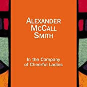 In the Company of Cheerful Ladies: The No. 1 Ladies' Detective Agency, Book 6 | [Alexander McCall Smith]