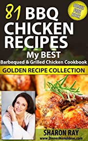 81 BBQ Chicken Recipes: My Best Barbeque & Grilled Chicken Cookbook - Golden Recipe Collection