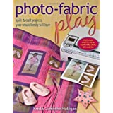 Photo-Fabric Play: Quilt & Craft Projects Your Whole Family Will Love ~ Krista Camacho Halligan