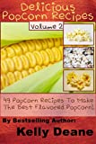 Delicious Popcorn Recipes – Volume 2: 49 Popcorn Recipes To Make The Best Flavored Popcorn. image
