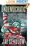 Undemocratic: How Unelected, Unaccoun...