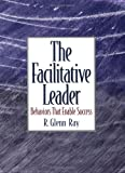 img - for The Facilitative Leader: Behaviors that Enable Success book / textbook / text book