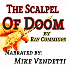 The Scalpel of Doom (       UNABRIDGED) by Ray Cummings Narrated by Mike Vendetti