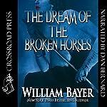 The Dream of the Broken Horses | William Bayer