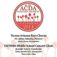 2014 American Choral Directors Association, Western Division (Acda): Tucson Arizona Boys Chorus & Del Webb Middle School Concert Choir [Live]